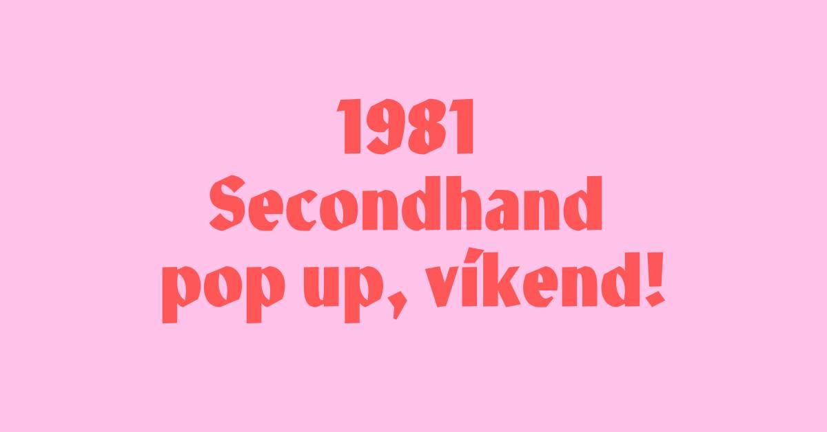 1981 Secondhand pop up, víkend!